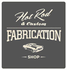 Hot Rod & Custom Fabrication Services